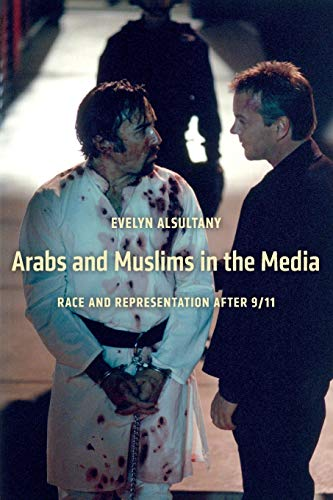 Arabs and Muslims in the Media: Race and Representation after 9/11 (Critical Cultural ...
