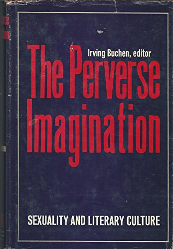 The perverse imagination;: Sexuality and literary culture: Buchen, Irving H