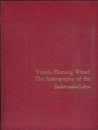 Visnu's Flaming Wheel: The Iconography of the Sudarsana-Cakra.: Begley, W.E.