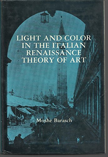 Light and Color in the Italian Renaissance Theory of Art.: BARASCH, Moshe: