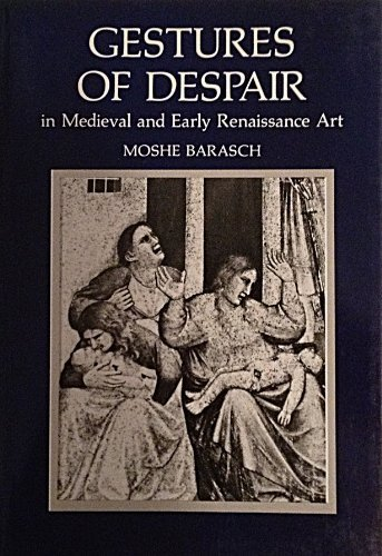 Gestures of Despair in Medieval and Early Renaissance Art: Barasch, Moshe