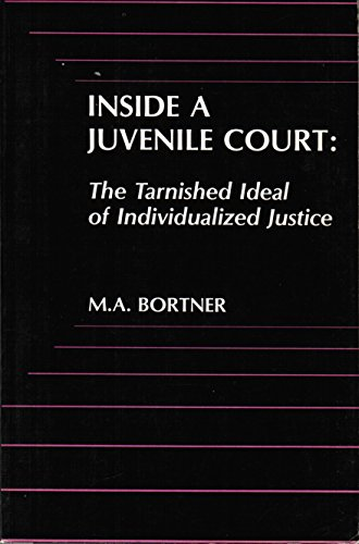 Inside a Juvenile Court: The Tarnished Ideal of Individualized Justice: M. A. Bortner