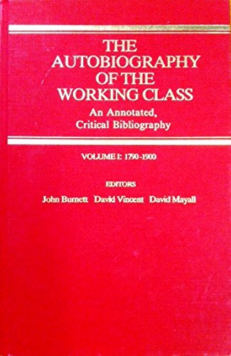 9780814710715: 001: The Autobiography of the Working Class: An Annotated Critical Bibliography, 1790-1900