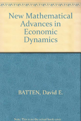 New Mathematical Advances in Economic Dynamics: David F. Batten