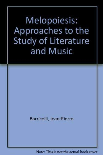 Melopoiesis: Approaches to the Study of Literature: Barricelli, Jean Pierre