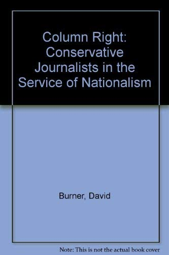 Column Right: Conservative Journalists in the Service of Nationalism (0814711065) by David Burner; Thomas R. West