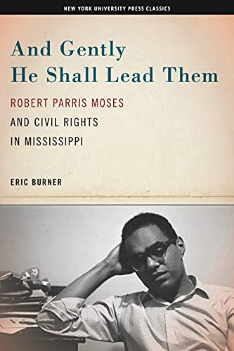 And Gently He Shall Lead Them: Robert Parris Moses and Civil Rights in Mississippi (Hardback): Eric...