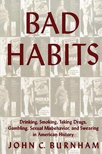 9780814712245: Bad Habits: Drinking, Smoking, Taking Drugs, Gambling, Sexual Misbehavior, and Swearing in American History