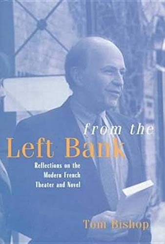 From the Left Bank: Reflections on the Modern French Theater and Novel (SIGNED): Bishop, Tom