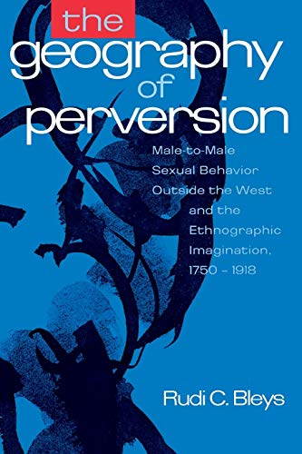9780814712658: The Geography of Perversion: Male-To-Male Sexual Behaviour Outside the West and the Ethnographic Imagination, 1750-1918