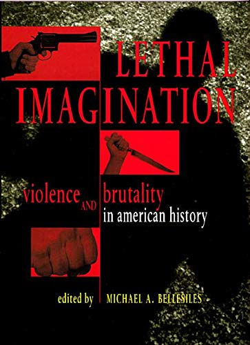 9780814712955: Lethal Imagination: Violence and Brutality in American History