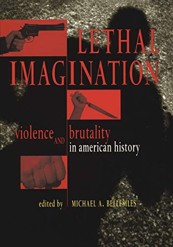 9780814712962: Lethal Imagination: Violence and Brutality in American History