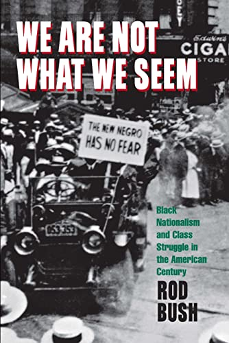 We Are Not What We Seem - Black nationalism and class struggle in the American Century