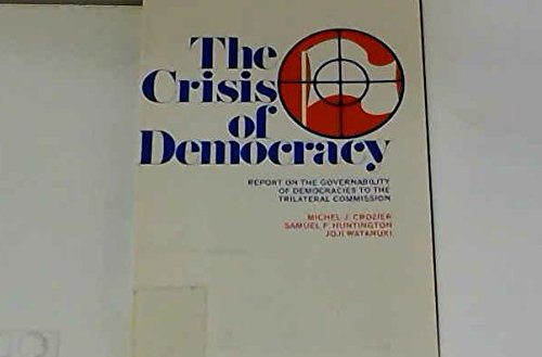 9780814713648: The Crisis of Democracy: Report on the Governability of Democracies to the Trilateral Commission (Triangle Papers)
