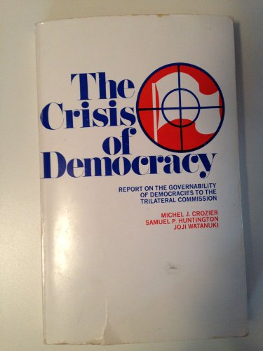 9780814713655: The Crisis of Democracy: Report on the Governability of Democracies to the Trilateral Commission