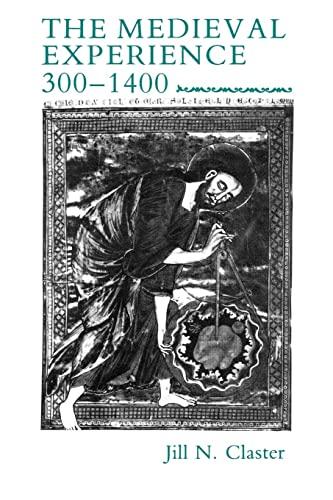 Medieval Experience: 300-1400: Jill N. Claster