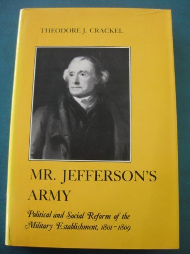 Mr. Jefferson's Army: Political & Social Reform of the Military Establishment 1801-1809.