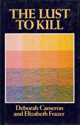 The Lust To Kill: A Feminist Investigation Of Sexual Murder.: Cameron, Deborah & Frazer, Elizabeth.
