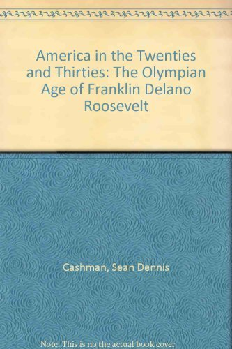 9780814714126: America in the Twenties and Thirties: The Olympian Age of Franklin Delano Roosevelt