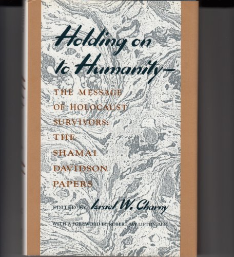 Holding on to Humanity-The Message of Holocaust Survivors: The Shamai Davidson Papers