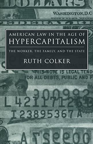 American Law in the Age of Hypercapitalism: The Worker, the Family, and the State (Critical America...