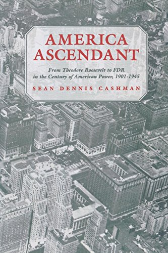 9780814715666: America Ascendant: From Theodore Roosevelt to FDR in the Century of American Power, 1901-1945