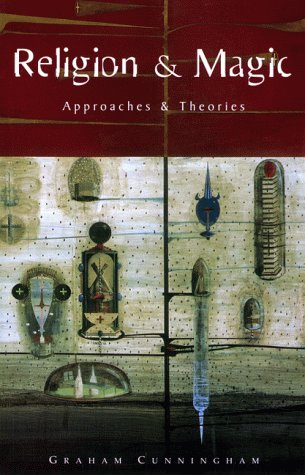 Religion and Magic: Approaches and Theories: Cunningham, Graham