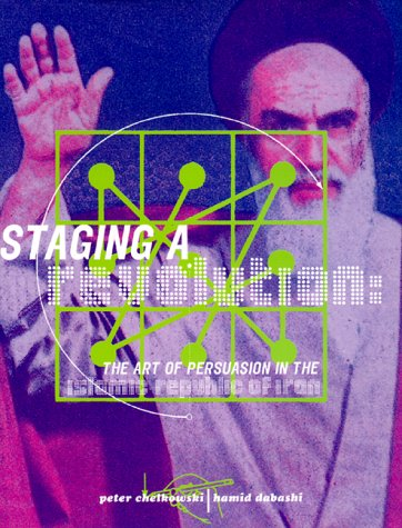 Staging Revolution: The Art of Persuasion in the Islamic Republic of Iran: Chelkowski, Peter J.;...
