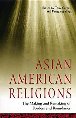 9780814716298: Asian American Religions: The Making and Remaking of Borders and Boundaries (Religion, Race, and Ethnicity)