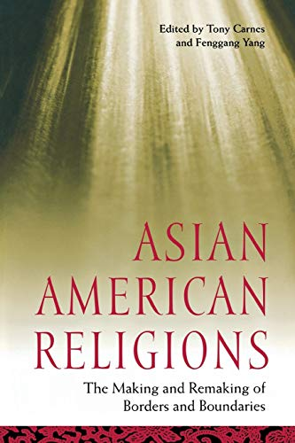 9780814716304: Asian American Religions: The Making and Remaking of Borders and Boundaries (Religion, Race, and Ethnicity)