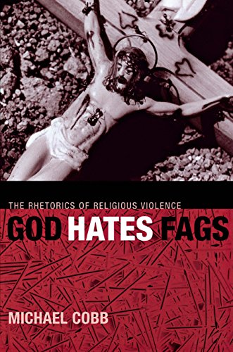 9780814716687: God Hates Fags: The Rhetorics of Religious Violence (Sexual Cultures)