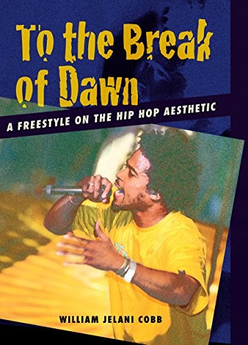 To the Break of Dawn: A Freestyle on the Hip-Hop Aesthetic: Cobb, William Jelani