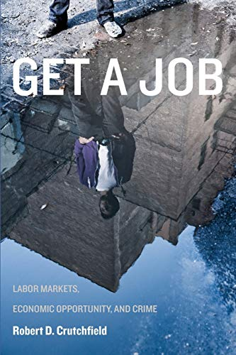9780814717080: Get a Job: Labor Markets, Economic Opportunity, and Crime (New Perspectives in Crime, Deviance, and Law)