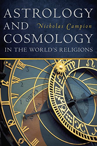 Astrology and Cosmology in the World s Religions (Hardback): Nicholas Campion