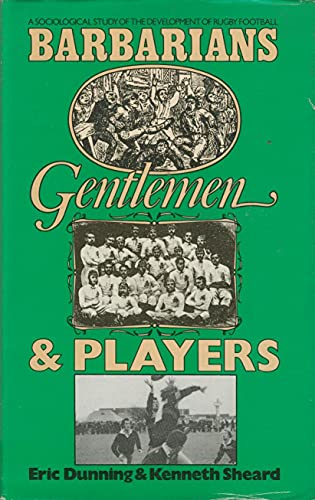 9780814717653: Barbarians, Gentlemen and Players: A Sociological Study of the Development of Rugby Football