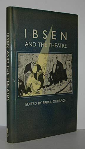 9780814717738: Ibsen and the Theatre: The Dramatist in Production (The Gotham library of the New York University Press)