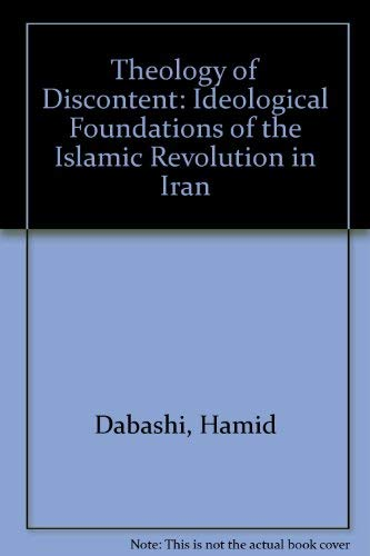 Theology of Discontent: The Ideological Foundations of the Islamic Revolution in Iran: Dabashi, ...