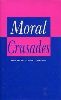 Moral Crusades: Family and Morality in the Thatcher Years,: DURHAM, Martin,