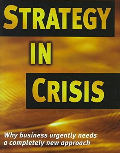 Strategy in Crisis Why Business Needs a Completely New Approach: Michaelg de Kare-Silver