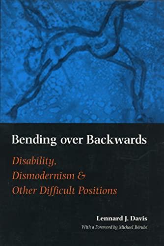 Bending Over Backwards Essays on Disability and the Body: Lennard J. Davis