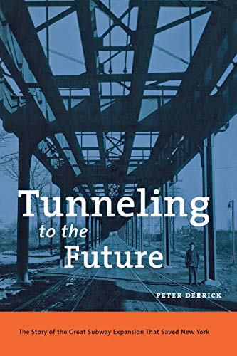 9780814719541: Tunneling to the Future: The Story of the Great Subway Expansion That Saved New York