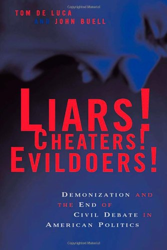 9780814719749: Liars! Cheaters! Evildoers!: Demonization and the End of Civil Debate in American Politics