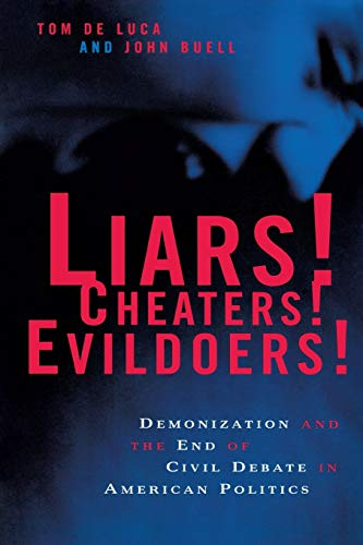 9780814719756: Liars! Cheaters! Evildoers!: Demonization and the End of Civil Debate in American Politics