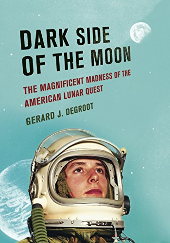 Dark Side of the Moon: The Magnificent Madness of the American Lunar Quest: Degroot, Gerard J.