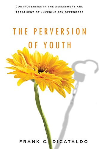 9780814720028: The Perversion of Youth: Controversies in the Assessment and Treatment of Juvenile Sex Offenders (Psychology and Crime)