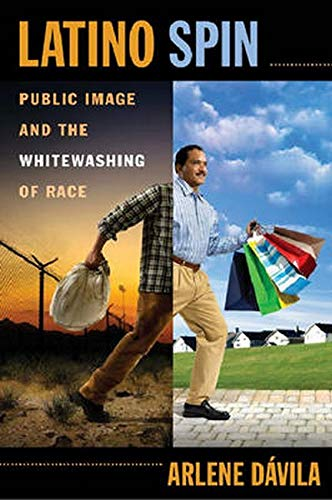 9780814720066: Latino Spin: Public Image and the Whitewashing of Race