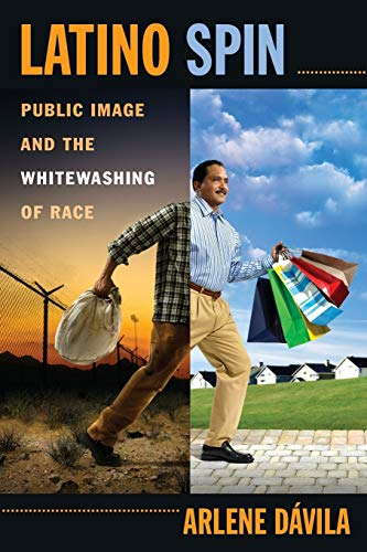 9780814720073: Latino Spin: Public Image and the Whitewashing of Race