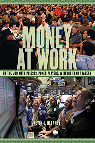 Money at Work: On the Job with Priests, Poker Players, and Hedge Fund Traders: Kevin J. Delaney
