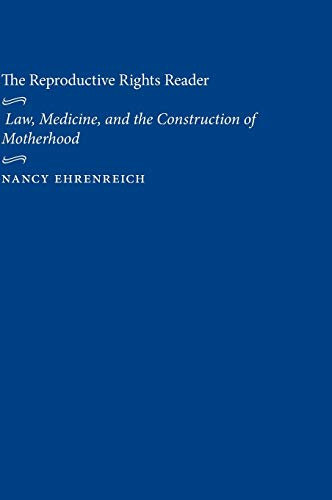 9780814722305: The Reproductive Rights Reader: Law, Medicine, and the Construction of Motherhood (Critical America)