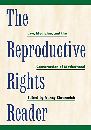 9780814722312: The Reproductive Rights Reader: Law, Medicine, and the Construction of Motherhood (Critical America)